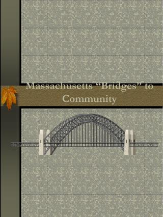 "Massachusetts ""Bridges"" to Community"
