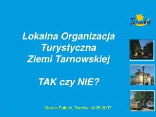 Lokalna Organizacja Turystyczna Ziemi Tarnowskiej TAK czy NIE?