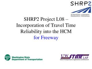 SHRP2 Project L08 – Incorporation of Travel Time Reliability into the HCM for Freeway