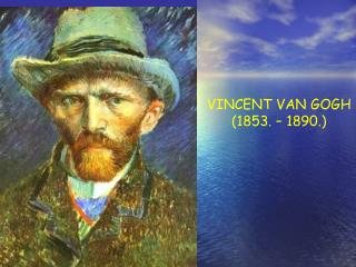VINCENT VAN GOGH (1853. – 1890.) 