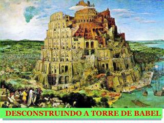 DESCONSTRUINDO A TORRE DE BABEL