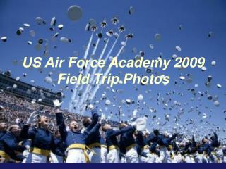 US Air Force Academy 2009 Field Trip Photos