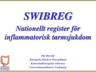 Pär Myrelid Kirurgiska kliniken Östergötland Kolorektalkirurgiska sektionen