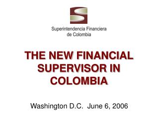 THE NEW FINANCIAL SUPERVISOR IN COLOMBIA
