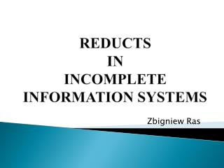 REDUCTS  IN  INCOMPLETE INFORMATION SYSTEMS
