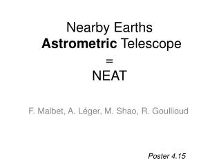 Nearby Earths Astrometric  Telescope =  NEAT
