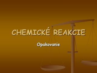 CHEMICKÉ REAKCIE