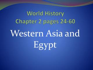 World History  Chapter 2 pages 24-60