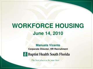 WORKFORCE HOUSING June 14, 2010 Manuela Vicente Corporate Director, HR Recruitment