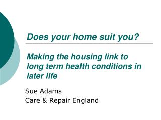Does your home suit you? Making the housing link to long term health conditions in later life