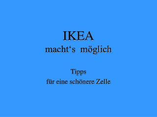 IKEA macht's  möglich
