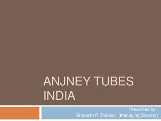 ANJNEY TUBES INDIA