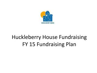 Huckleberry House Fundraising FY 15 Fundraising Plan