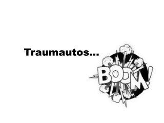 Traumautos…
