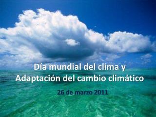 Día mundial del clima y Adaptación del cambio climático