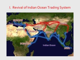 I.  Revival of Indian Ocean Trading System