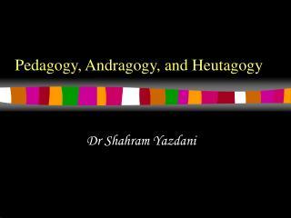 Pedagogy, Andragogy, and Heutagogy