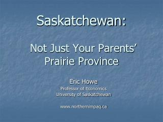 Saskatchewan:  Not Just Your Parents' Prairie Province