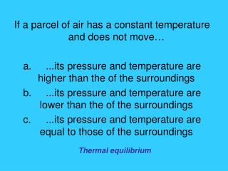 If a parcel of air has a constant temperature and does not move…