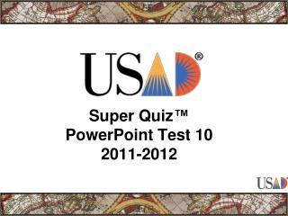 Super Quiz ™ PowerPoint Test 10 2011-2012