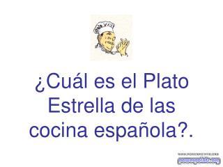 ¿Cuál es el Plato Estrella de las cocina española?.