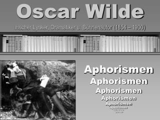 Oscar Wilde irischer Lyriker, Dramatiker u. Bühnenautor (1854 – 1900)