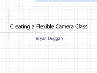 Creating a Flexible Camera Class