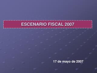 ESCENARIO FISCAL 2007