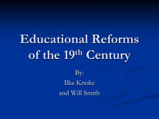 Educational Reforms of the 19 th  Century