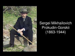 Sergei Mikhailovich Prokudin-Gorskii  (1863-1944)