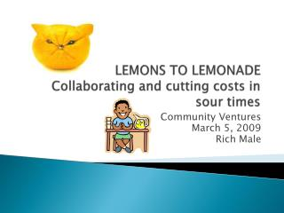 LEMONS TO LEMONADE Collaborating and cutting costs in sour times