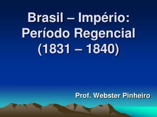 Brasil � Imp�rio: Per�odo Regencial  (1831 � 1840)