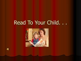 Read To Your Child. . .