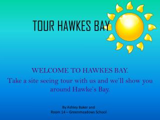 WELCOME TO HAWKES BAY.  Take a site seeing tour with us and we'll show you around Hawke's Bay.