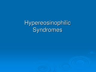 Hypereosinophilic  Syndromes