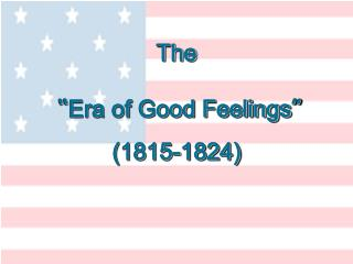 "The "" Era of Good Feelings "" (1815-1824)"