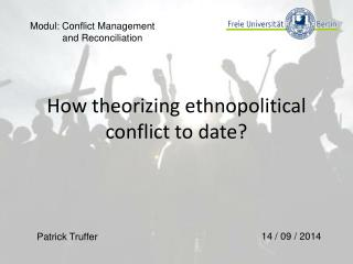 How theorizing ethnopolitical conflict to date ?