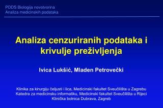 Analiza cenzuriranih podataka i krivulje preživljenja Ivica Lukšić, Mladen Petrovečki