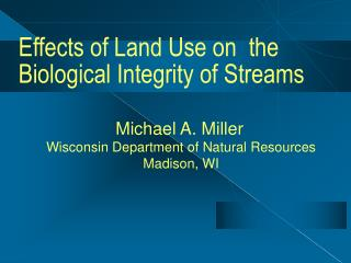 Effects of Land Use on  the Biological Integrity of Streams