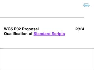 WG5 P02 Proposal	 2014 Qualification of  Standard Scripts