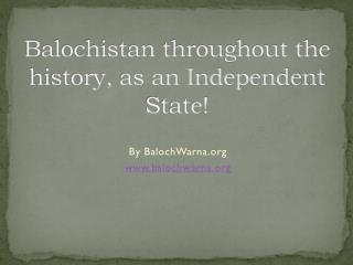 Balochistan throughout the history, as an Independent State!
