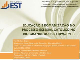 Educação e Romanização no processo eclesial católico no Rio Grande do Sul (1896-1913 )