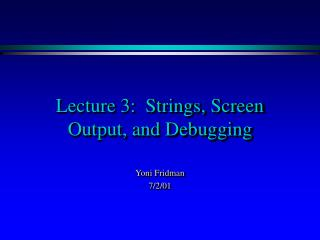 Lecture 3:  Strings, Screen Output, and Debugging