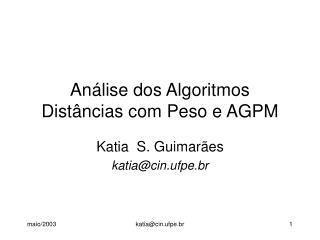 Análise dos Algoritmos  Distâncias com Peso e AGPM