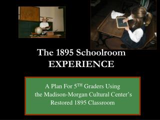 The 1895 Schoolroom EXPERIENCE