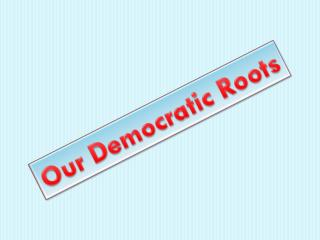 Our Democratic Roots
