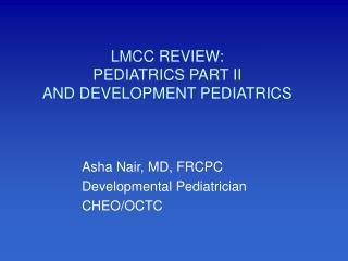 LMCC REVIEW: PEDIATRICS PART II AND DEVELOPMENT PEDIATRICS