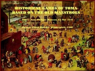 HISTORICAL GAMES OF TOMA  BASED ON THE OLD MAESTROES