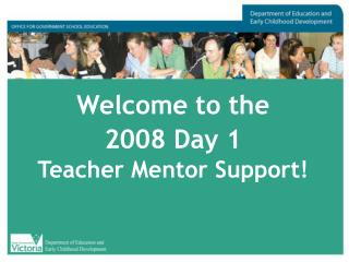 Welcome to the  2008 Day 1  Teacher Mentor Support