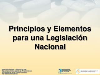 Principios y Elementos para una Legislación Nacional